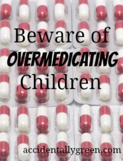 Beware of Overmedicating Children {Accidentally Green}