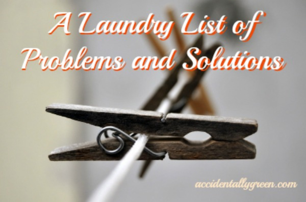 A Laundry List of Problems and Solutions {Accidentally Green}