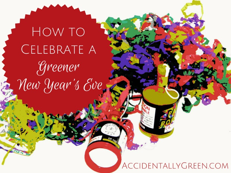 How to Celebrate a Greener New Year's Eve {AccidentalyGreen.com}