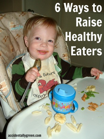 6 Ways to Raise Healthy Eaters {Accidentally Green}