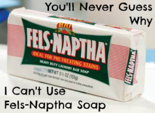 You'll Never Guess Why I Can't Use Fels-Naptha Soap (via Accidentally Green)