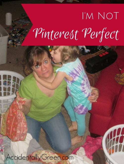 I'm Not Pinterest Perfect {AccidentallyGreen.com}