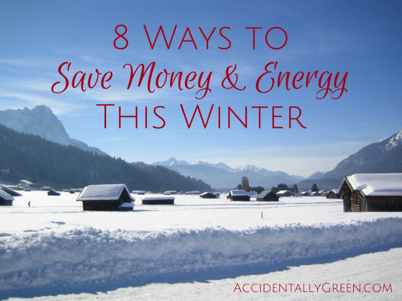 8 Ways to Save Money and Energy This Winter {AccidentallyGreen.com}