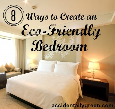 8 Ways To Create an Eco-Friendly Bedroom • Accidentally Green