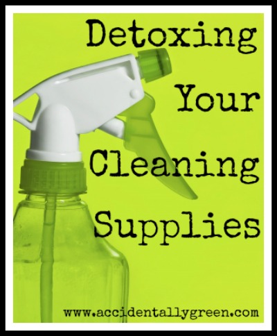 Detoxing Your Cleaning Supplies/Accidentally Green