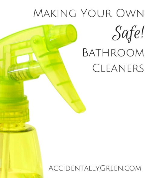 Making Your Own Safe Bathroom Cleaners {AccidentallyGreen.com}