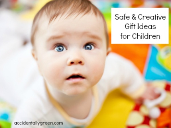 Safe and Creative Gift Ideas for Children {Accidentally Green}