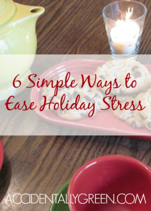 6 Simple Ways to Ease Holiday Stress {AccidentallyGreen.com}