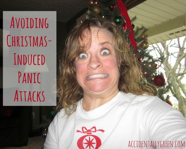 Avoiding Christmas-Induced Panic Attacks {Accidentally Green}