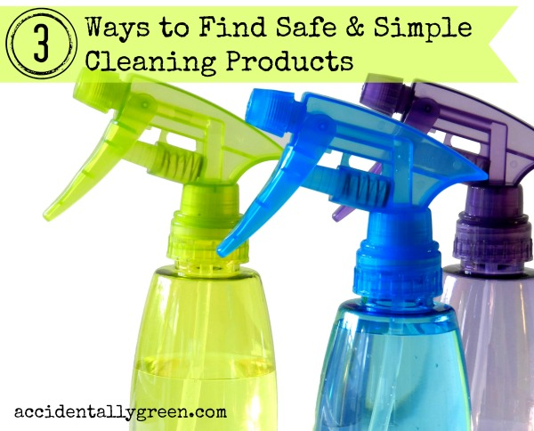 3 Ways to Find Safe and Simple Cleaning Products {Accidentally Green}