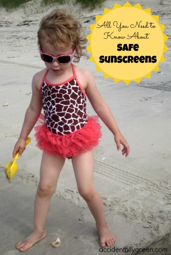All You Need to Know About Safe Sunscreens {accidentallygreen.com}