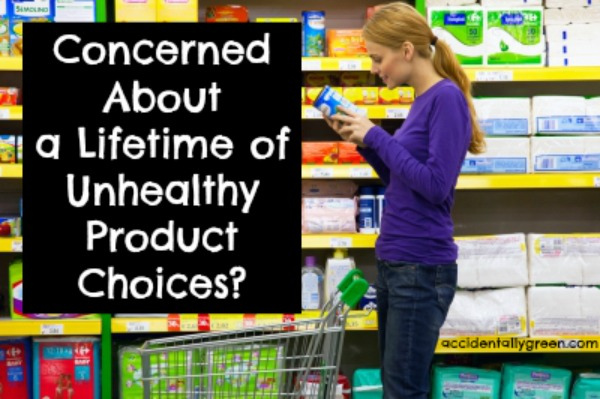 Concerned About a Lifetime of Unhealthy Product Choices? {accidentallygreen.com}