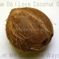 How Do I Love Coconut Oil? Let Me Count the Ways