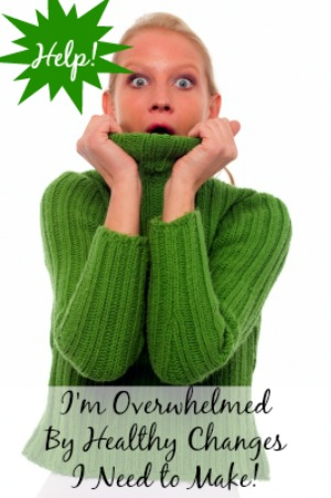 Help! I'm Overwhelmed By Healthy Changes! {accidentallygreen.com}