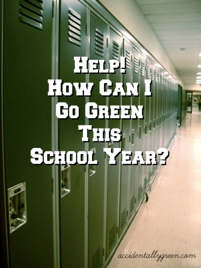 Help! How Can I Go Green This School Year? {accidentallygreen.com}
