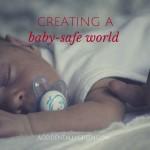 Creating A Baby-Safe World {accidentallygreen.com}