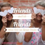 Friends Don't Let Friends Miss Out on Great Deals {accidentallygreen.com}