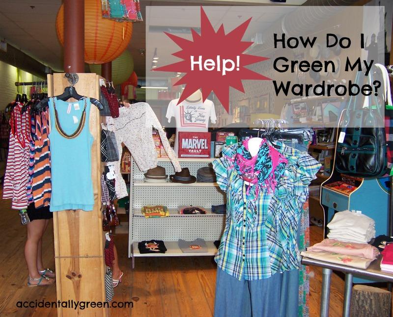 Help! How Do I Green My Wardrobe? {accidentallygreen.com}