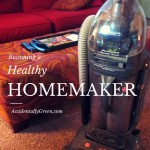 Becoming a Healthy Homemaker {AccidentallyGreen.com}