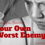 Have You Become Your Own Worst Enemy? {AccidentallyGreen.com}