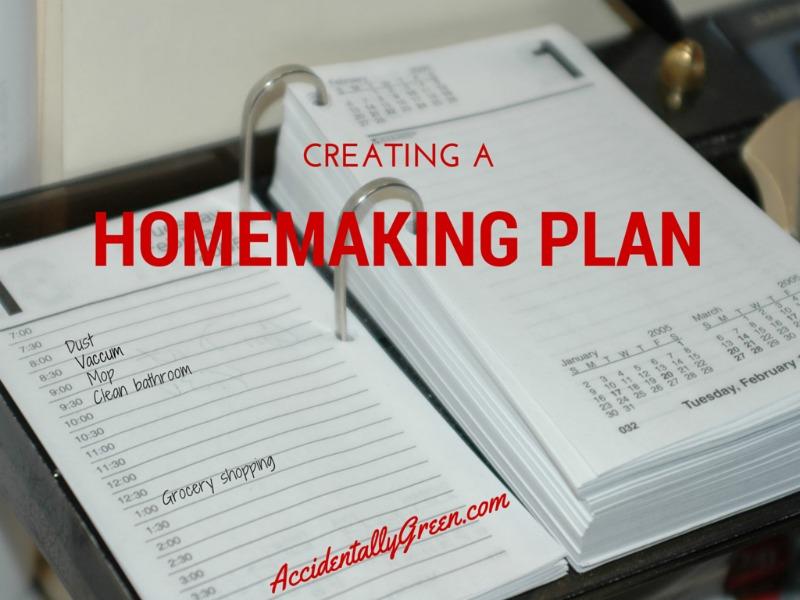 Creating a Homemaking Plan {AccidentallyGreen.com}