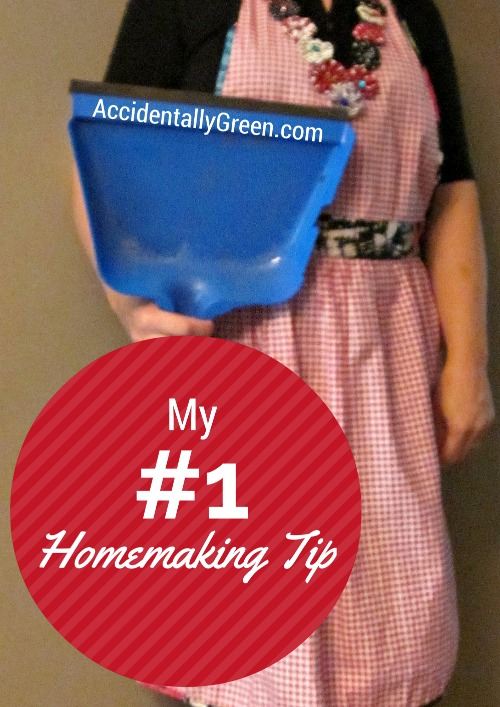 My Number 1 Homemaking Tip {AccidentallyGreen.com}
