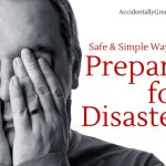 Safe and Simple Ways to Prepare for Disaster {AccidentallyGreen.com}