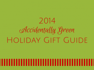 Accidentally Green 2014 Holiday Gift Guide