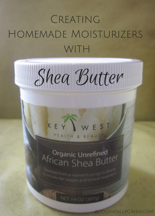 Creating Homemade Moisturizers with Shea Butter {AccidentallyGreen.com}