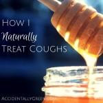 How I Naturally Treat Coughs {AccidentallyGreen.com}