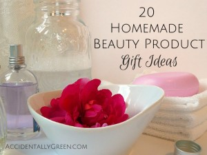 20HomemadeBeauty Product Gift Ideas {AccidentallyGreen.com}