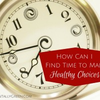 How Can I Find Time to Make Healthy Choices?