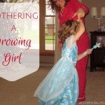 Mothering a Growing Girl {AccidentallyGreen.com}