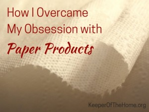 How I Overcame My Obsession with Paper Products