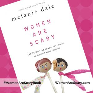 As I read Women Are Scary, I was completely surprised to read how Melanie Dale, a picture of perfection in my mind, was just like me when it comes to friendships and life – insecure with plenty of imperfection and failings.