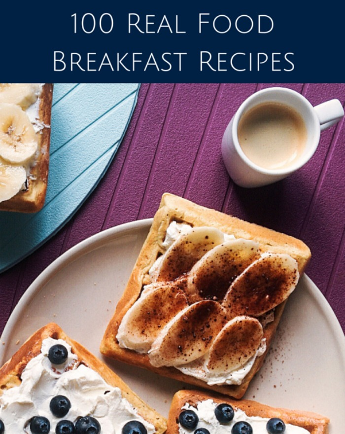 Start your day with a few of these 100 real food breakfast recipes!