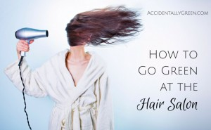 If you're trying to go green at the hair salon, you have several options when it comes to products, stylists and salons.