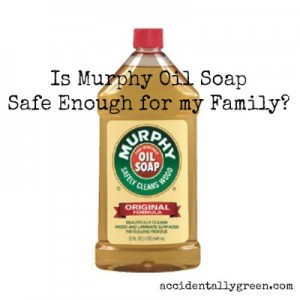 Is Murphy Oil Soap Safe Enough for my Family?